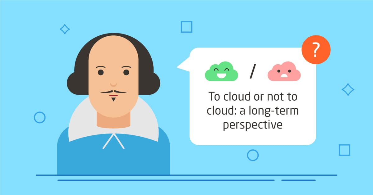 To cloud or not to cloud: that is the question